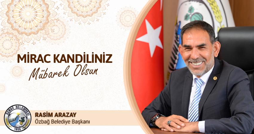 Belediye Başkanımız Rasim ARAZAY'dan Mirac Kandili Kutlaması